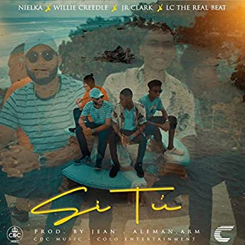 Si Tú (feat. Willie Creedle, Jr Clark & LC -The Real Beat-)