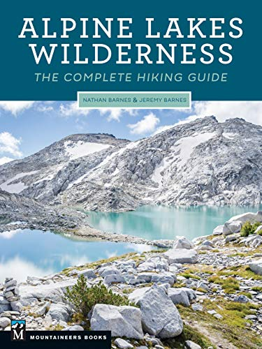 Alpine Lakes Wilderness: The Complete Hiking Guide