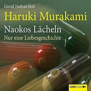 Naokos Lächeln     Nur eine Liebesgeschichte              Autor:                                                                                                                                 Haruki Murakami                               Sprecher:                                                                                                                                 David Nathan                      Spieldauer: 12 Std. und 32 Min.     430 Bewertungen     Gesamt 4,5