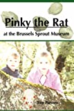 Pinky the Rat at the Brussels Sprout Museum