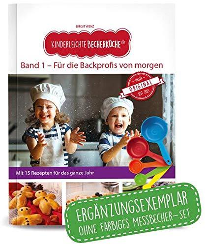 Kinderleichte Becherküche - Für die Backprofis von morgen (Band 1): ERGÄNZUNGSEXEMPLAR (ohne 5-teiliges Messbecher-Set), mit 15 leckeren Rezepten für das ganze Jahr, Original aus