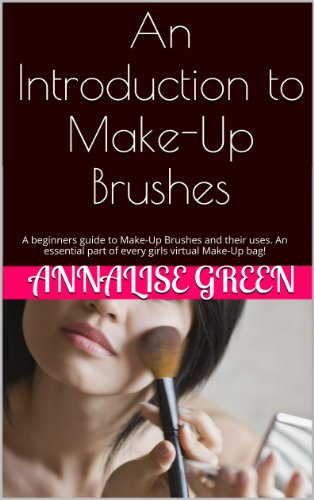 An Introduction to Make-Up Brushes: A beginners guide to Make-Up Brushes and their uses. An essential part of every girls virtual Make-Up bag! (English Edition)