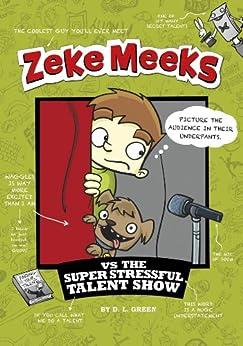 Zeke Meeks vs the Super Stressful Talent Show by [D.L. Green, Josh Alves]