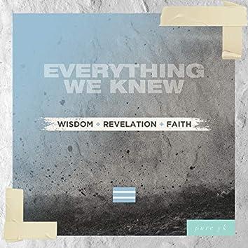 Everything We Knew: Wisdom + Revelation + Faith