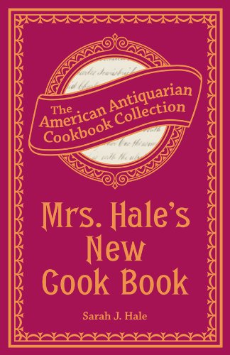 Mrs. Hale's New Cook Book: A Practical System for Private Families in Town and Country (American...
