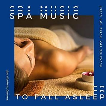 Spa Music to Fall Asleep: Evoke the Memory of a Spa Weekend, Destress, Relaxing Spa Music for Sleep