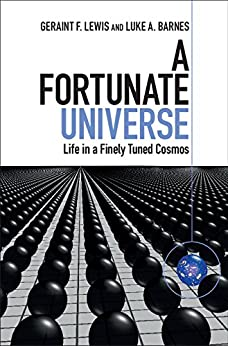 A Fortunate Universe: Life in a Finely Tuned Cosmos by [Geraint F. Lewis, Luke A. Barnes, Brian Schmidt]