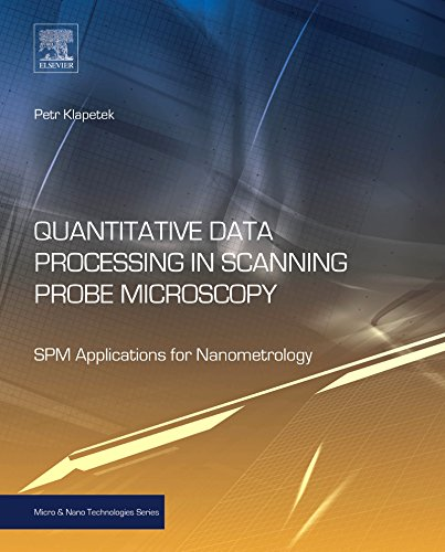 Quantitative Data Processing in Scanning Probe Microscopy: SPM Applications for Nanometrology (Micro and Nano Technologies) (English Edition)