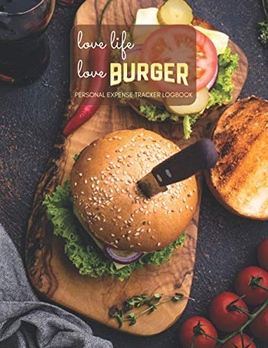 Personal Expense Tracker Logbook: Notebook, Diary, Total 110 Pages, Large 8.5 x 11 inches, Blank Journal, Creative Space to Write Your Thoughts, Soft Cover (Love Life Love Burger)