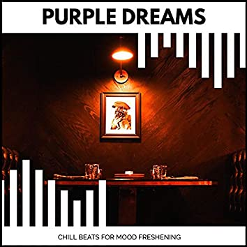 Purple Dreams - Chill Beats For Mood Freshening