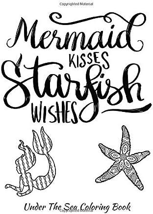 Mermaid Kisses Starfish Wishes Under The Sea Coloring Book: Adult Coloring Book | Adult Coloring Pages | Mermaid Coloring Pages | Cute Coloring Pages ... Fish Coloring Pages | Octopus Coloring Pages