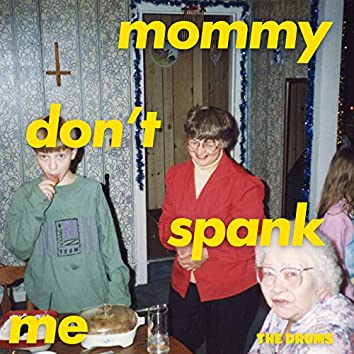 MOMMY DON'T SPANK ME