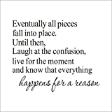 Eventually All Pieces Fall Into Place Until Then Laugh at The Confusion Live for The Moment and Know That Everything Happens for a Reason Wall Sticker Inspirational Sayings Quotes Wall Decal