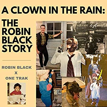 A Clown in the Rain: The Robin Black Story