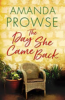 The Day She Came Back by [Amanda Prowse]
