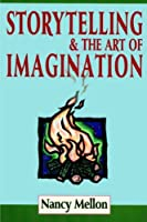 Storytelling and the Art of Imagination by Nancy Mellon(2003-05)