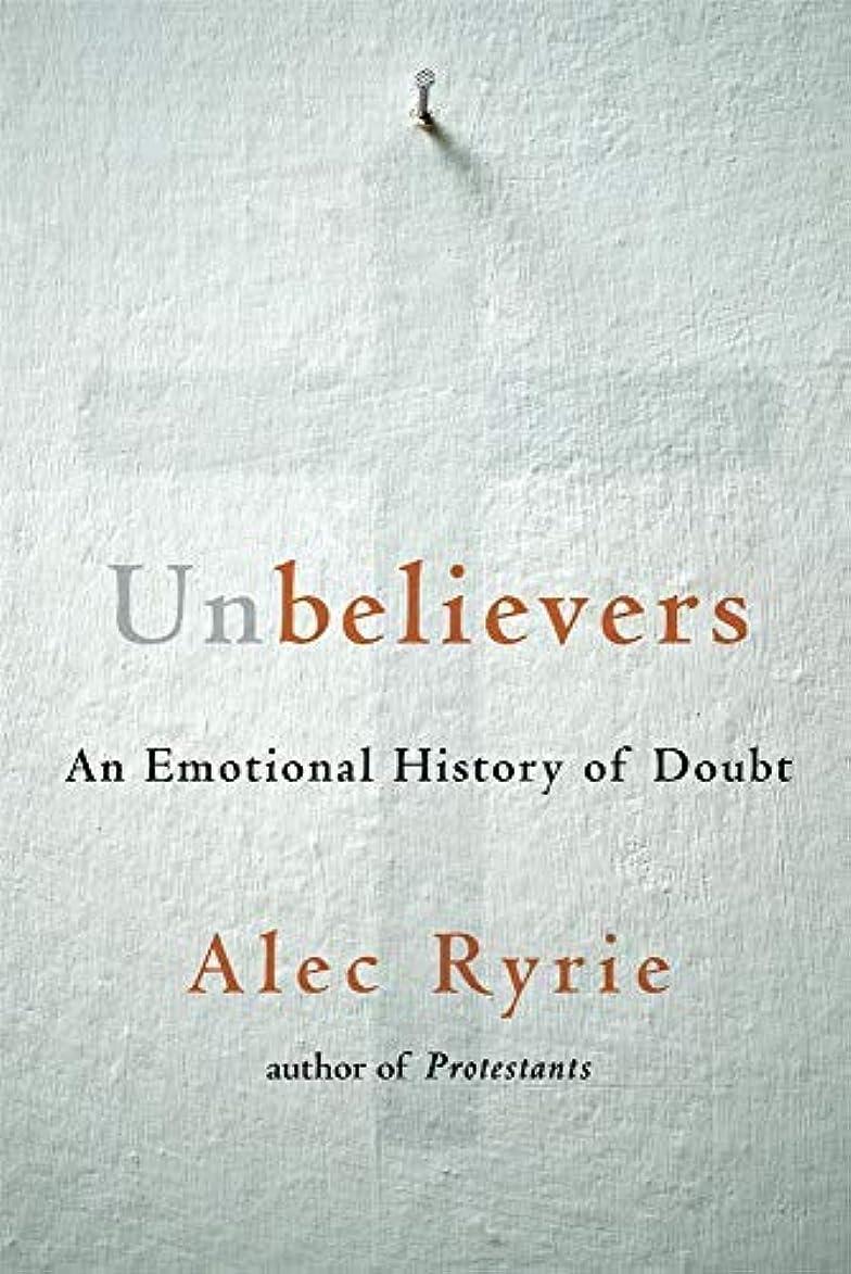 起こるどこにも自慢Unbelievers: An Emotional History of Doubt (English Edition)