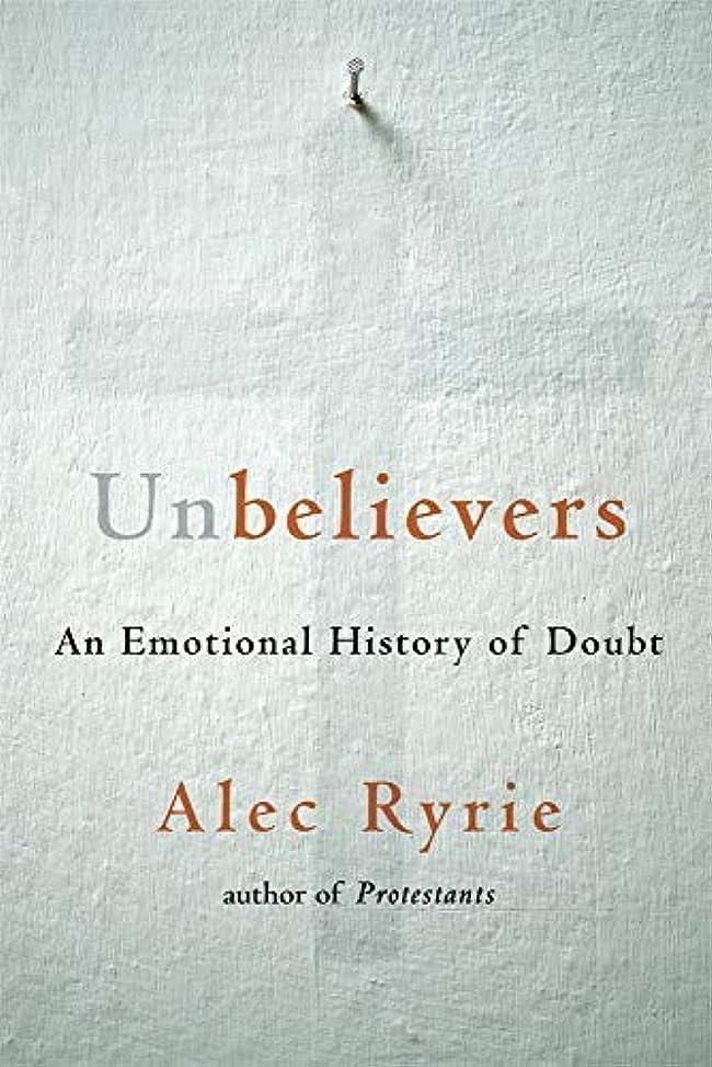 学校の先生苦情文句うなずくUnbelievers: An Emotional History of Doubt (English Edition)