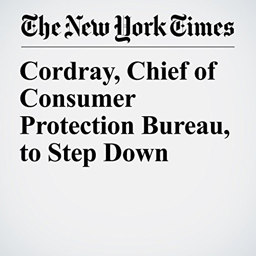 Cordray, Chief of Consumer Protection Bureau, to Step Down copertina