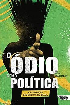 O ódio como política: a reinvenção das direitas no Brasil (Coleção Tinta Vermelha) por [Laerte, Luís Gê, Gilberto Maringoni, Esther Solano]