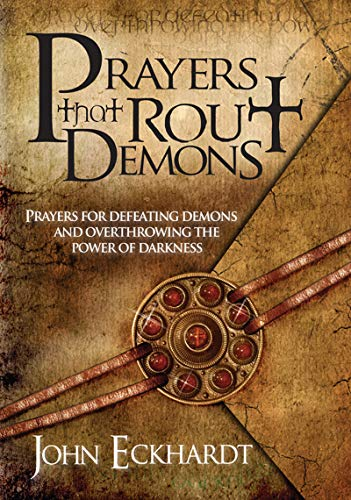 Prayers That Rout Demons: Prayers for Defeating Demons and Overthrowing the Powers of Darkness