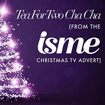 Tea For Two Cha Cha (from the Isme Christmas TV advert) - Single