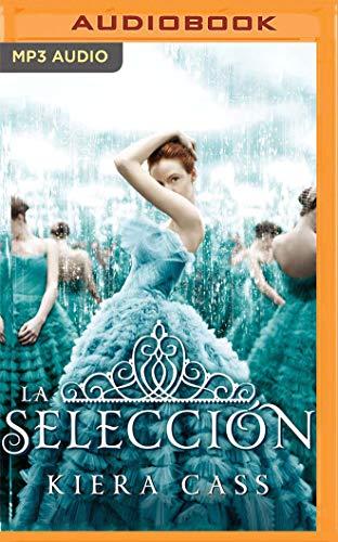 La seleccion (Narracion en Castellano): Serie La seleccion, libro 1