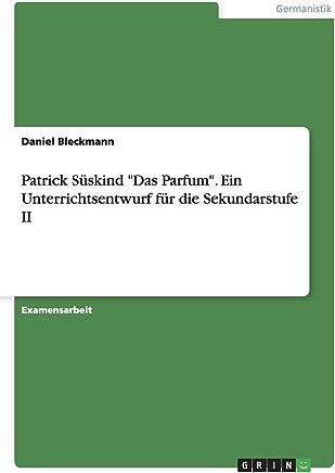 Patrick Süskind Das Parfum. Ein Unterrichtsentwurf für die Sekundarstufe II