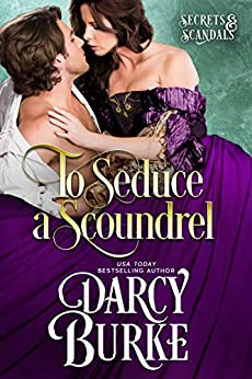 To Seduce a Scoundrel (Secrets & Scandals Book 3) by [Darcy Burke]