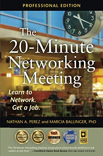 Compare Textbook Prices for The 20-Minute Networking Meeting - Professional Edition: Learn to Network. Get a Job  ISBN 9780985910648 by Perez, Nathan A.,Ballinger PhD, Marcia