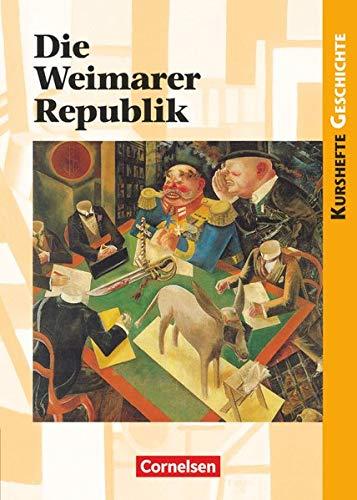 Kurshefte Geschichte - Allgemeine Ausgabe: Die Weimarer Republik - Politik und Gesellschaft in Zeiten des Umbruchs - Schülerbuch