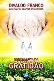 Psicologia da Gratidão (Série Psicológica Joanna de Ângelis Livro 16)