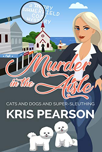 Book: MURDER IN THE AISLE - Cats and dogs and super-sleuthing (Merry Summerfield Cozy Mysteries Book 1) by Kris Pearson