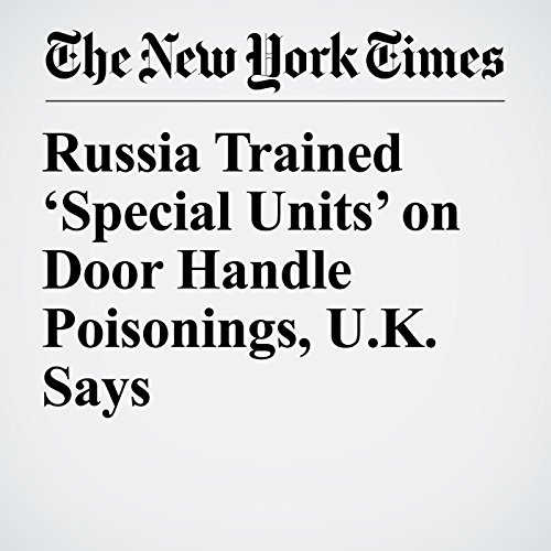Russia Trained 'Special Units' on Door Handle Poisonings, U.K. Says copertina