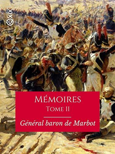 Mémoires du général baron de Marbot - Tome II: Essling, Torrès, Védras (French Edition)