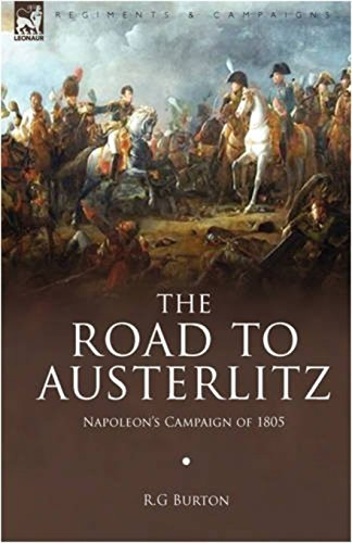 The Road to Austerlitz: Napoleon's Campaign of 1805 Illustrated with pictures and maps (English Edition)
