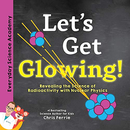 Let's Get Glowing!: Revealing the Science of Radioactivity with Nuclear Physics (Everyday Science Academy) (English Edition)