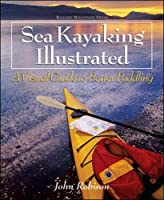 Sea Kayaking Illustrated: A Visual Guide to Better Paddling