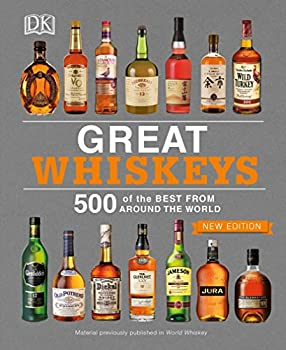 Great Whiskeys  500 of the Best From Around the World