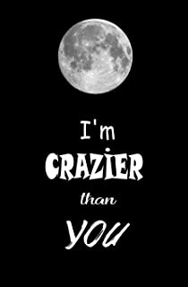 I'm Crazier than You: Blank Journal and Musical Theater Quote