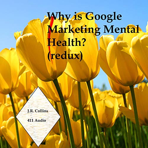 Why Is Google Marketing Mental Health?: (redux)  By  cover art