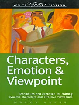 Write Great Fiction - Characters, Emotion & Viewpoint: Techniques and Exercises for Crafting Dynamic Characters and Effective Viewpoints by [Nancy Kress]