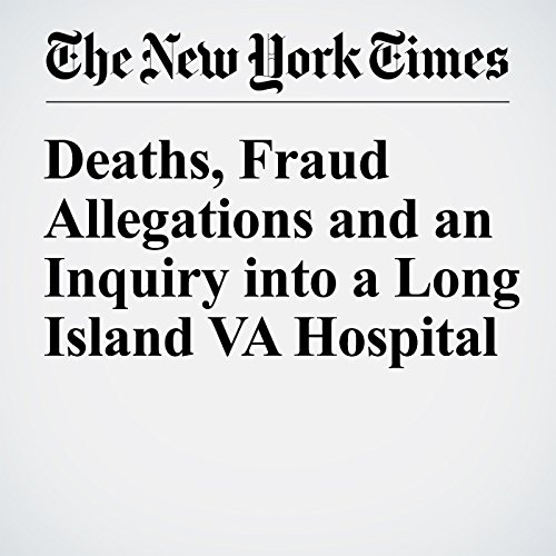 Deaths, Fraud Allegations and an Inquiry into a Long Island VA Hospital cover art