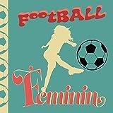football féminin: carnet de note ligné /100 pages/cadeau pour les passionnées de foot/ journal intime/ carnet de voyage/ bullet journal