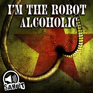 I'm the Robot Alcoholic