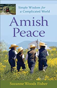 Amish Peace: Simple Wisdom for a Complicated World by [Suzanne Woods Fisher]