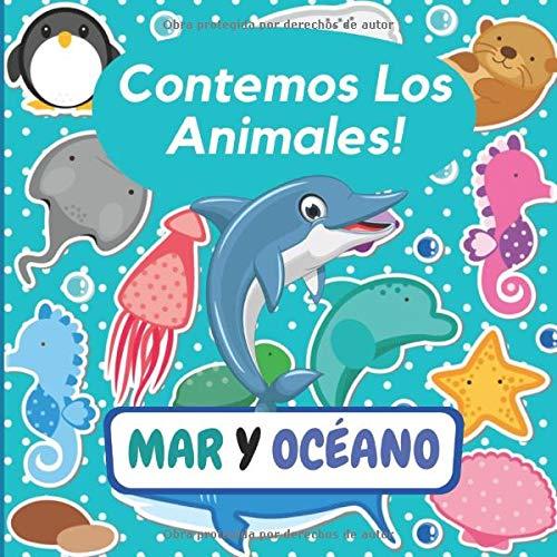 Contemos Los Animales! MAR Y OCÉANO: Explora el Mundo de Los Animales Marinos, Libro de Adivinanzas Para Preescolares, Niños de 3 a 6 Años - Actividad ... Encuentra Animales y Aprende Números