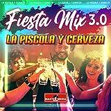 Fiesta Mix 3.0 la Piscola y Cerveza: Tenemos Sed / La Mesa del Rincon / Y Me Bebí Tu Recuerdo / Abrazado a Mi Botella / Mil Cantinas / Ando de Borrachera...