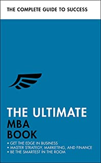 The Ultimate MBA Book: Get the Edge in Business; Master Strategy, Marketing, and Finance; Enjoy a Business School Educatio...