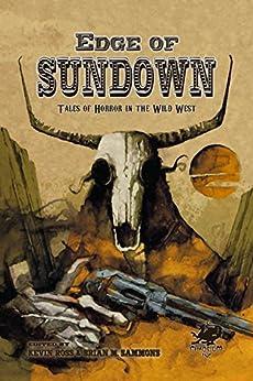Edge of Sundown: Tales of Horror in the Wild West by [John Shirley, Silvia Moreno-Garcia, Cody Goodfellow, Christine Morgan, Ed Erdelac, Jeffrey Thomas, Peter Rawlik, Kevin Ross, Brian Sammons]
